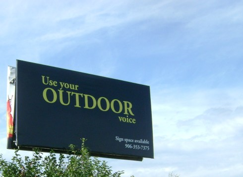 Please.  Use your outdoor voice!